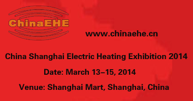 China Shanghai Electric Heating Exhibition 2014 (ChinaEHE2014)