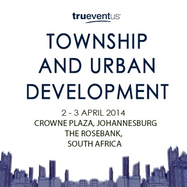 TOWNSHIP & URBAN DEVELOPMENT CONFERENCE CROWN PLAZA-JOHANNESBURG (THE ROSEBANK) 2-3 APRIL 2014