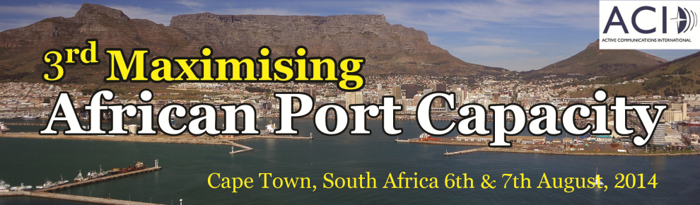3rd Maximising African Port Capacity, Cape Town, 5-7 August 2014