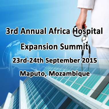 3rd Annual Africa Hospital Expansion Summit, 23rd – 24th September, 2015, Maputo, Mozambique